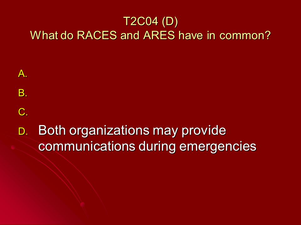 T2C04 (D) What do RACES and ARES have in common. A.