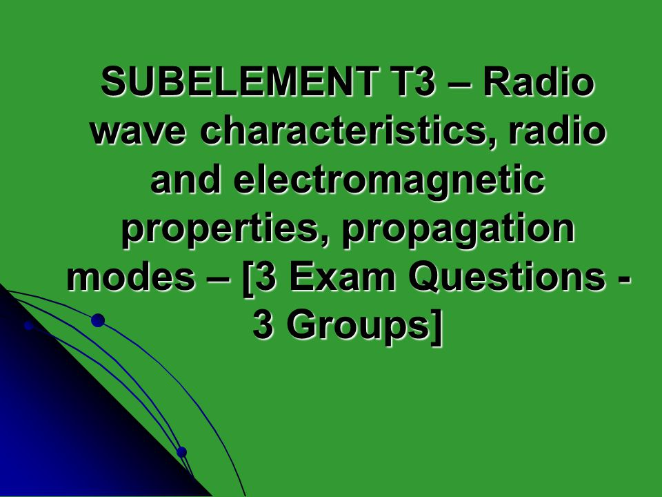 SUBELEMENT T3 – Radio wave characteristics, radio and electromagnetic properties, propagation modes – [3 Exam Questions - 3 Groups]