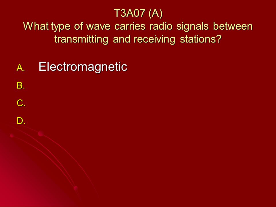 T3A07 (A) What type of wave carries radio signals between transmitting and receiving stations.