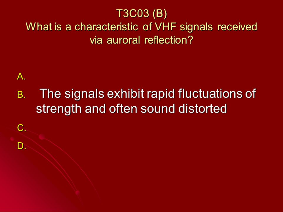 T3C03 (B) What is a characteristic of VHF signals received via auroral reflection.