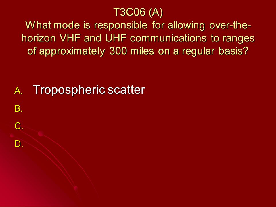 T3C06 (A) What mode is responsible for allowing over-the- horizon VHF and UHF communications to ranges of approximately 300 miles on a regular basis.
