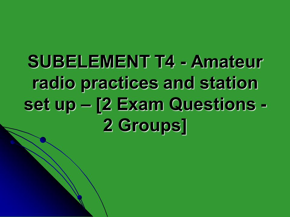 SUBELEMENT T4 - Amateur radio practices and station set up – [2 Exam Questions - 2 Groups]