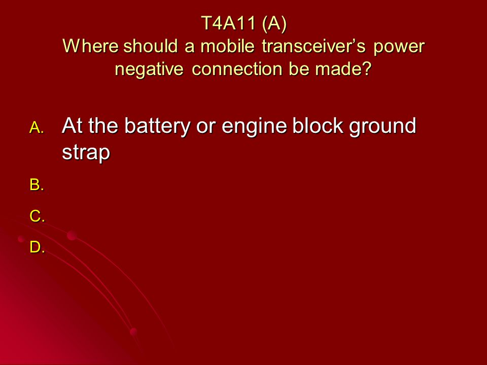 T4A11 (A) Where should a mobile transceivers power negative connection be made.