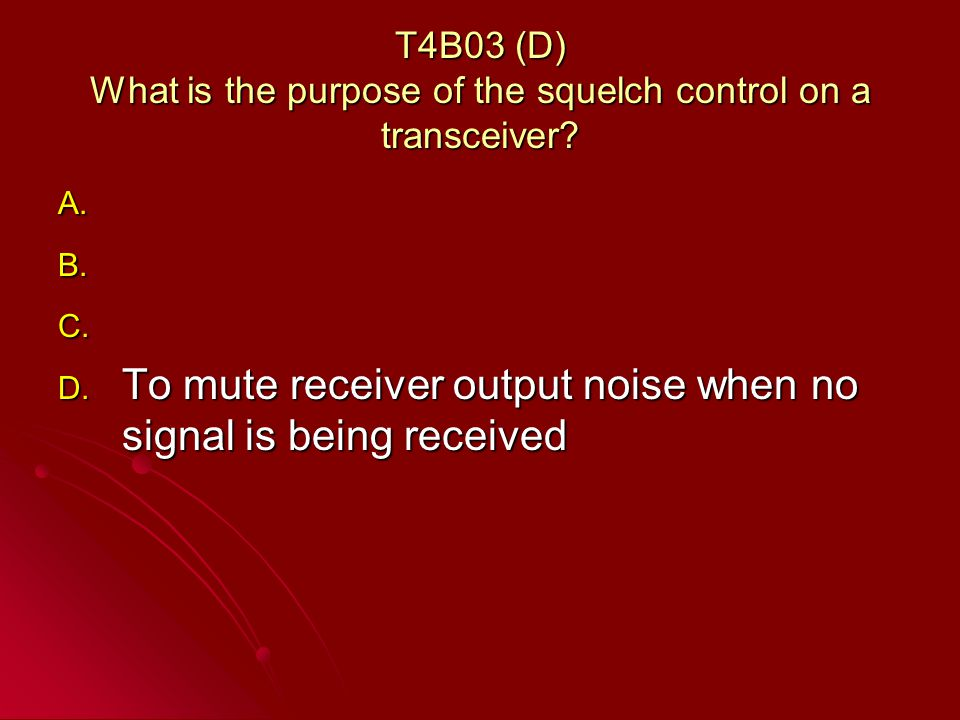 T4B03 (D) What is the purpose of the squelch control on a transceiver.