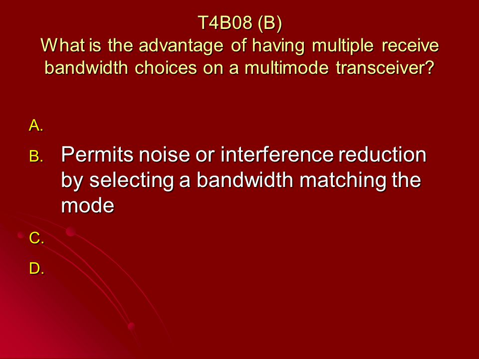 T4B08 (B) What is the advantage of having multiple receive bandwidth choices on a multimode transceiver.