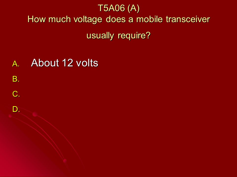T5A06 (A) How much voltage does a mobile transceiver usually require.