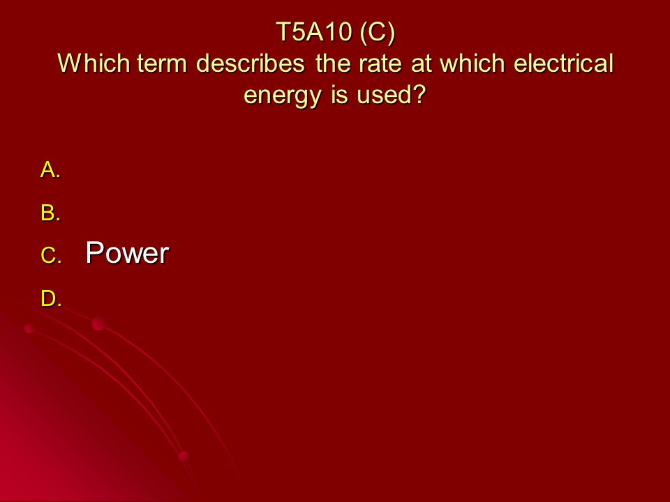 T5A10 (C) Which term describes the rate at which electrical energy is used.