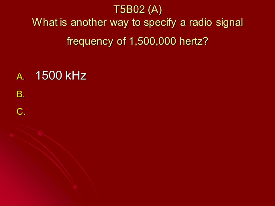 T5B02 (A) What is another way to specify a radio signal frequency of 1,500,000 hertz.