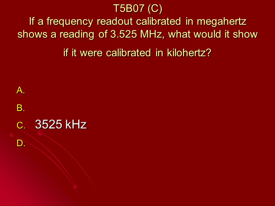 T5B07 (C) If a frequency readout calibrated in megahertz shows a reading of 3.525 MHz, what would it show if it were calibrated in kilohertz.