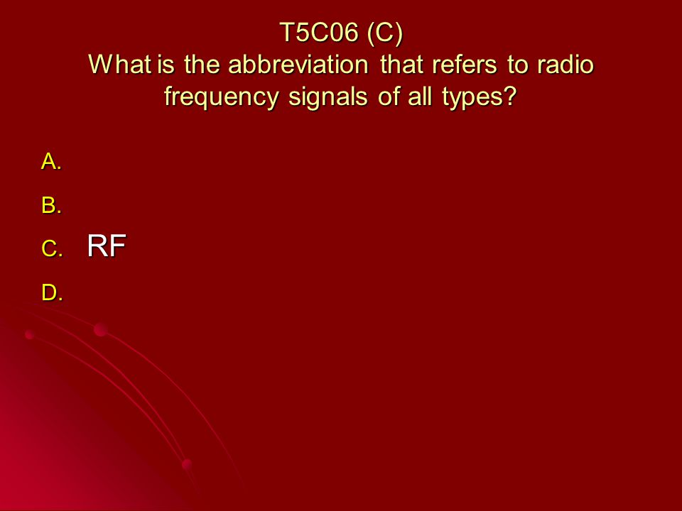 T5C06 (C) What is the abbreviation that refers to radio frequency signals of all types.