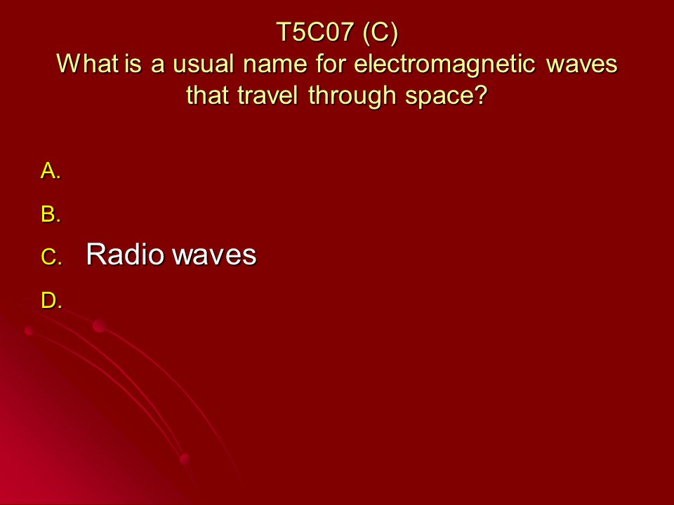 T5C07 (C) What is a usual name for electromagnetic waves that travel through space.