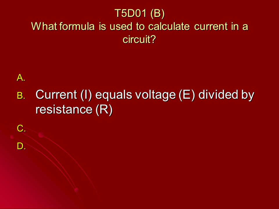 T5D01 (B) What formula is used to calculate current in a circuit.