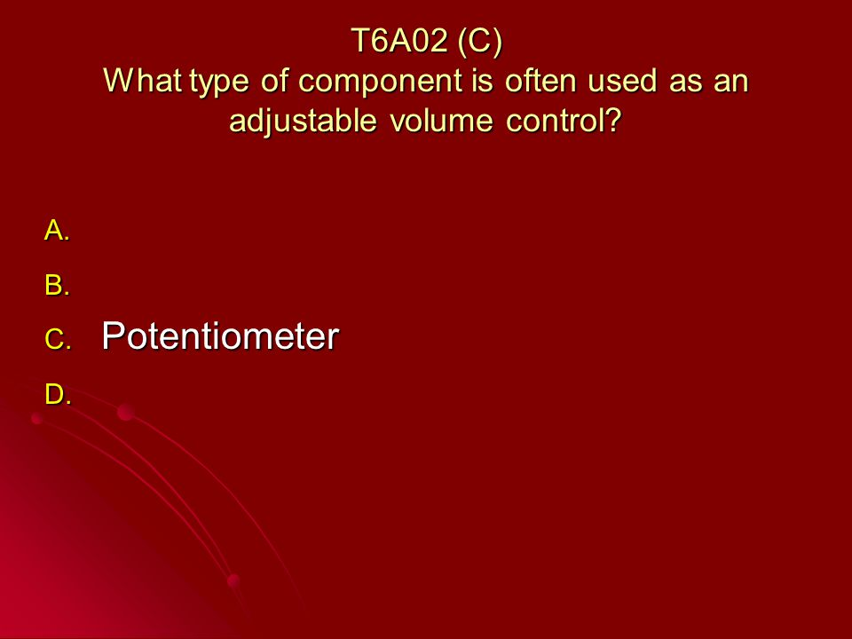 T6A02 (C) What type of component is often used as an adjustable volume control.