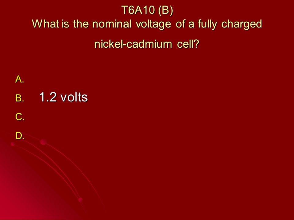 T6A10 (B) What is the nominal voltage of a fully charged nickel-cadmium cell.