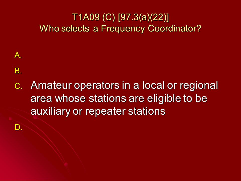 T1A09 (C) [97.3(a)(22)] Who selects a Frequency Coordinator.