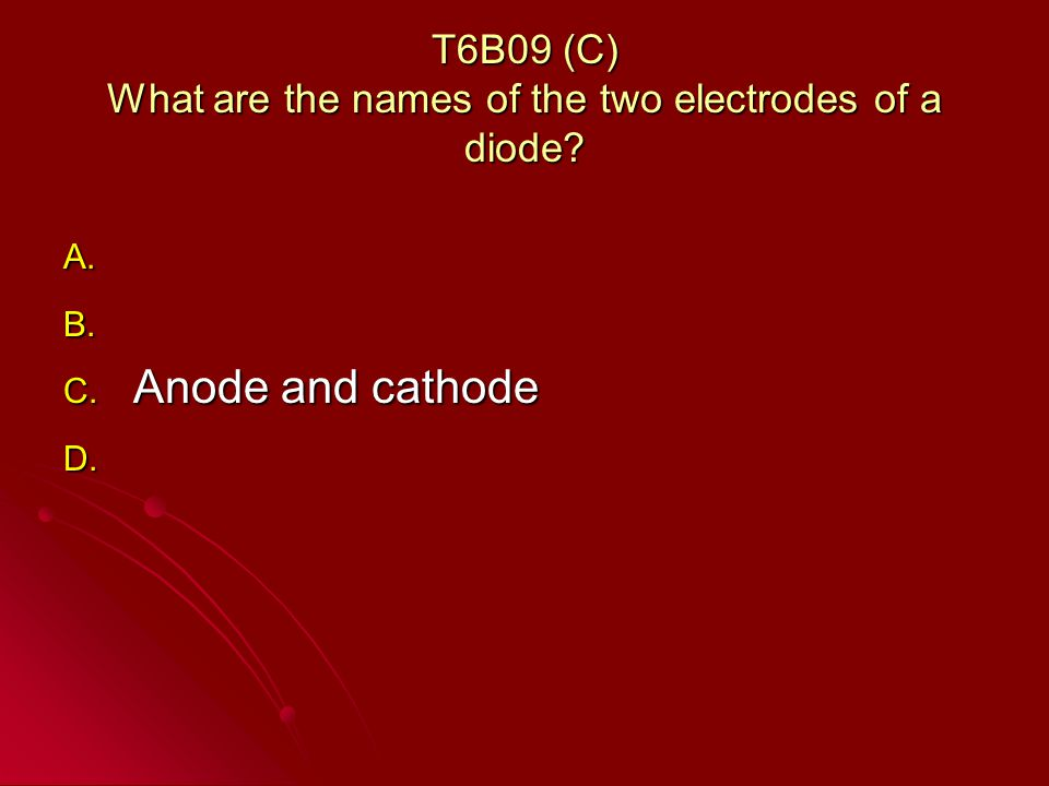 T6B09 (C) What are the names of the two electrodes of a diode.