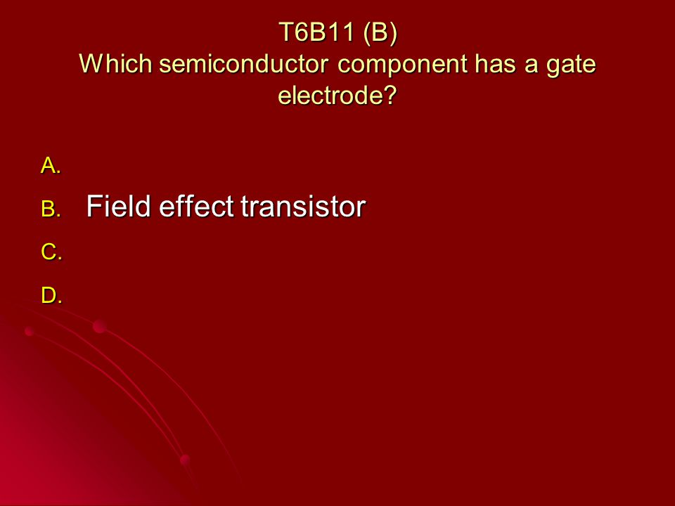 T6B11 (B) Which semiconductor component has a gate electrode.