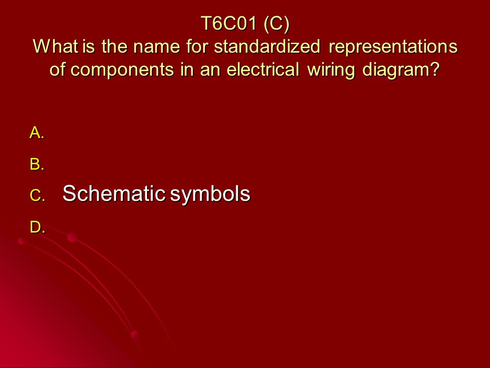 T6C01 (C) What is the name for standardized representations of components in an electrical wiring diagram.