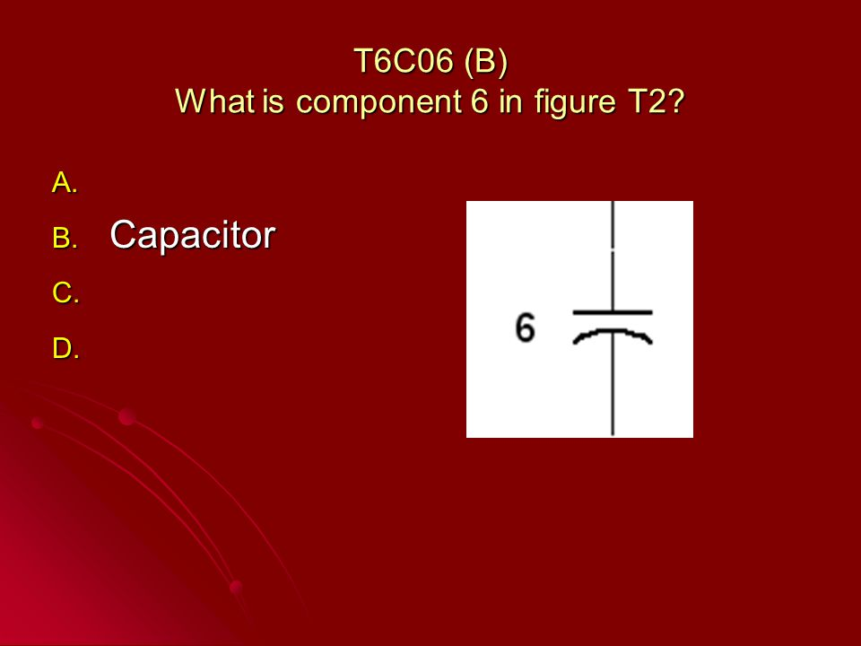 T6C06 (B) What is component 6 in figure T2 A. A. B. Capacitor C. C. D. D.