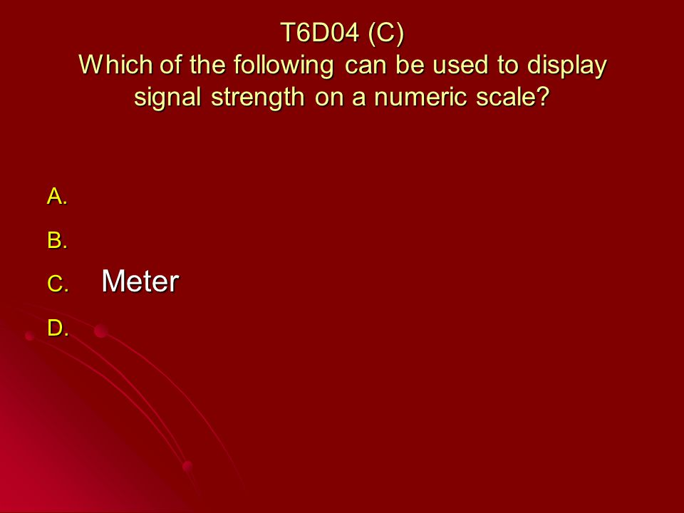 T6D04 (C) Which of the following can be used to display signal strength on a numeric scale.