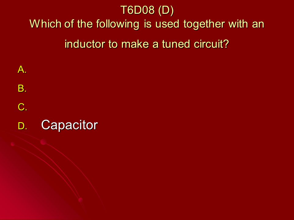 T6D08 (D) Which of the following is used together with an inductor to make a tuned circuit.