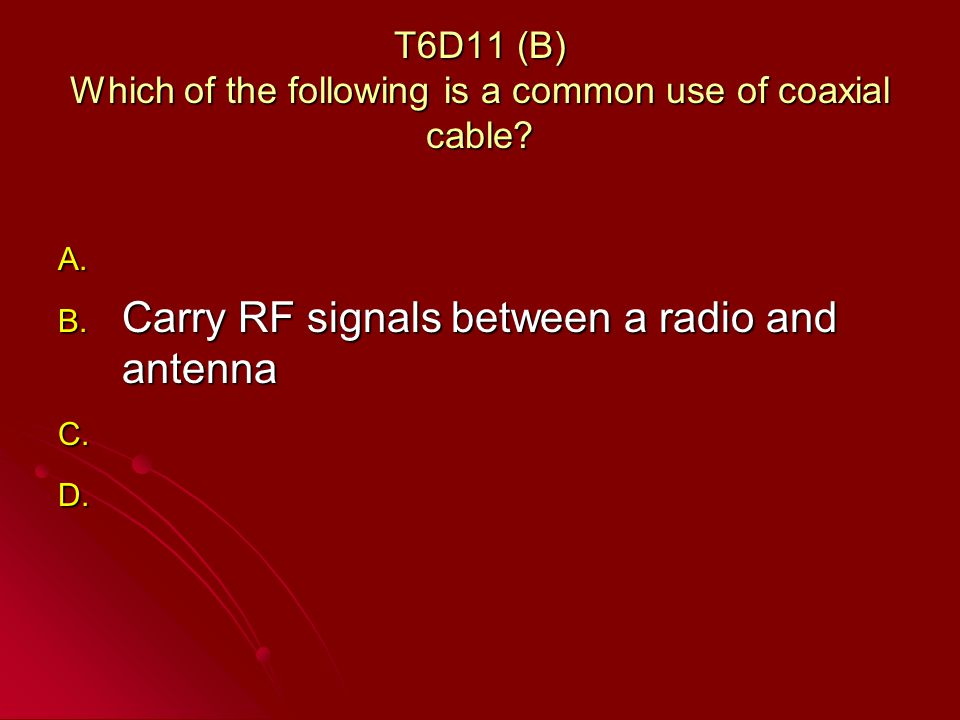 T6D11 (B) Which of the following is a common use of coaxial cable.