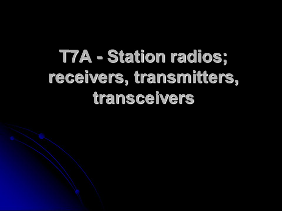 T7A - Station radios; receivers, transmitters, transceivers