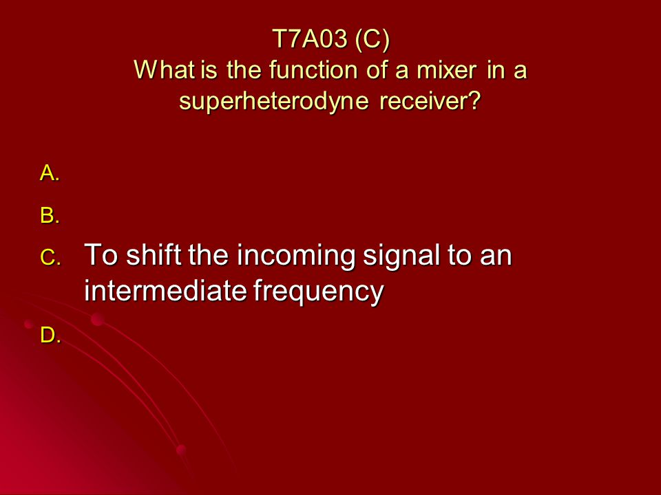 T7A03 (C) What is the function of a mixer in a superheterodyne receiver.