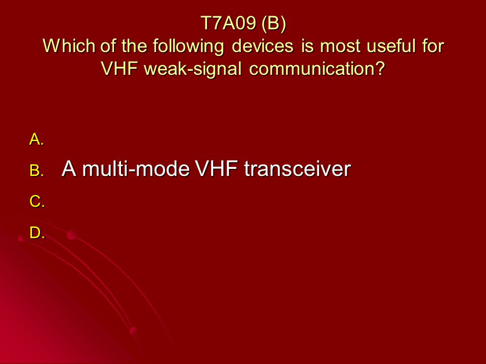 T7A09 (B) Which of the following devices is most useful for VHF weak-signal communication.