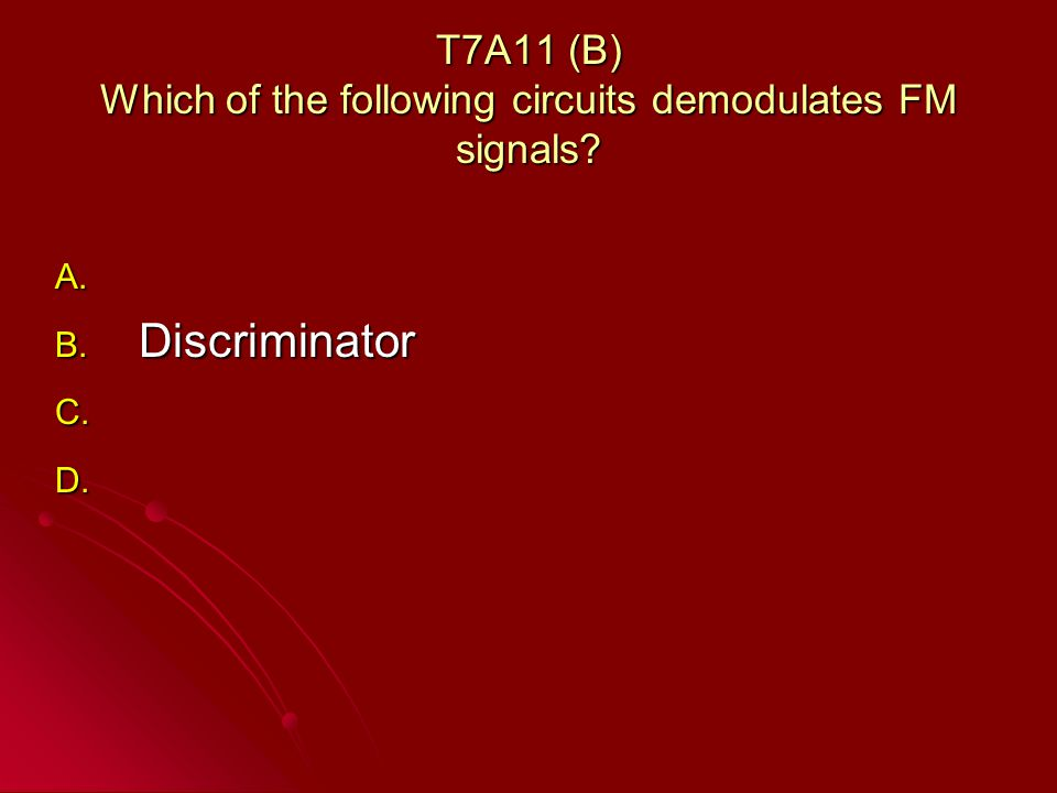 T7A11 (B) Which of the following circuits demodulates FM signals.
