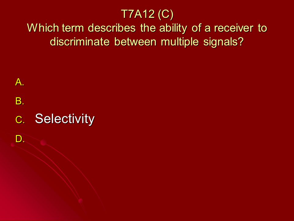 T7A12 (C) Which term describes the ability of a receiver to discriminate between multiple signals.