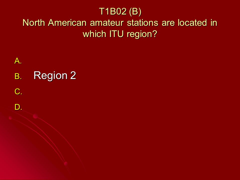 T1B02 (B) North American amateur stations are located in which ITU region.