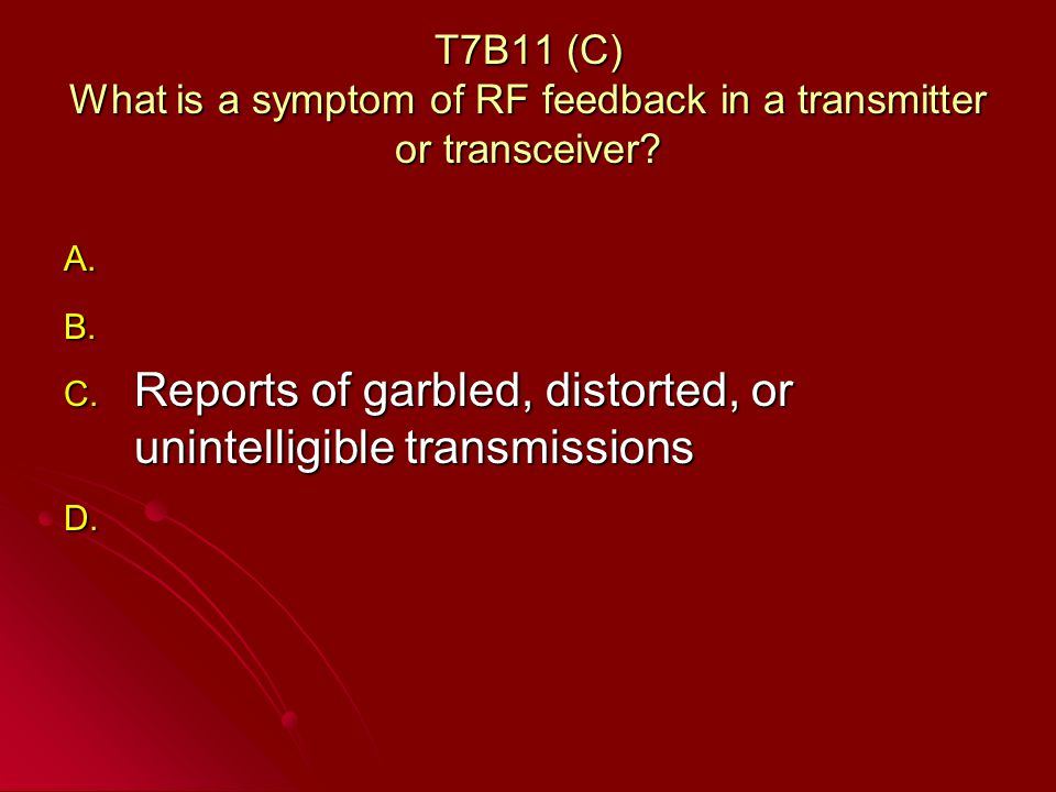 T7B11 (C) What is a symptom of RF feedback in a transmitter or transceiver.