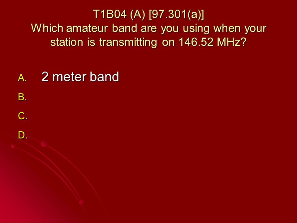 T1B04 (A) [97.301(a)] Which amateur band are you using when your station is transmitting on 146.52 MHz.