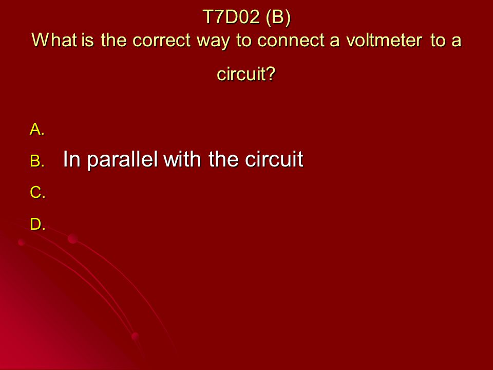 T7D02 (B) What is the correct way to connect a voltmeter to a circuit.