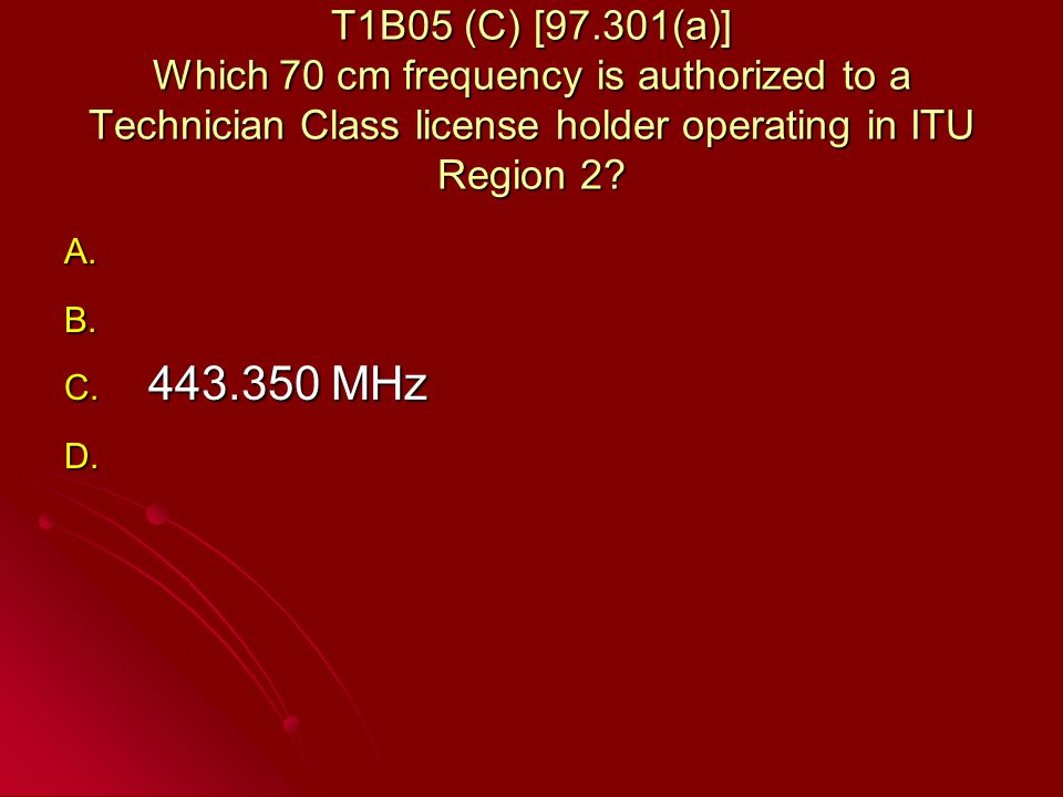 T1B05 (C) [97.301(a)] Which 70 cm frequency is authorized to a Technician Class license holder operating in ITU Region 2.