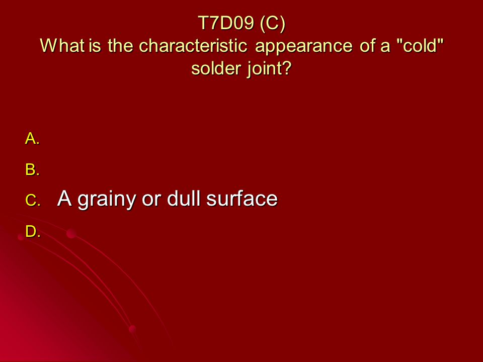 T7D09 (C) What is the characteristic appearance of a cold solder joint.