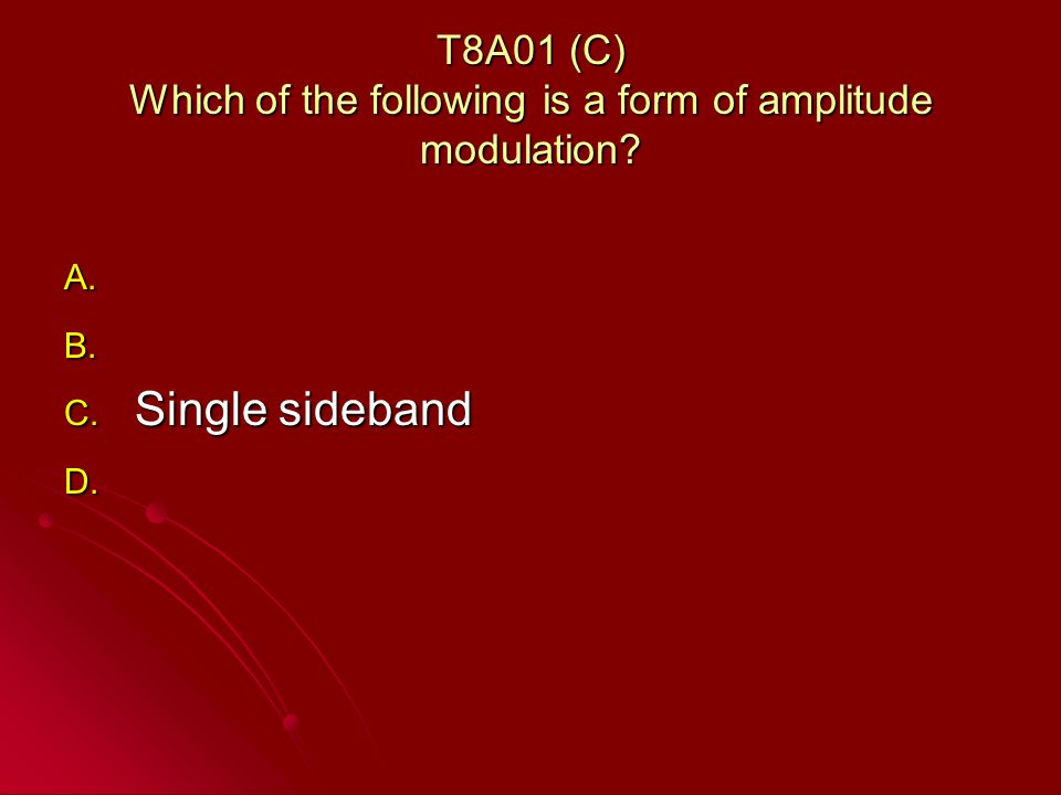 T8A01 (C) Which of the following is a form of amplitude modulation.