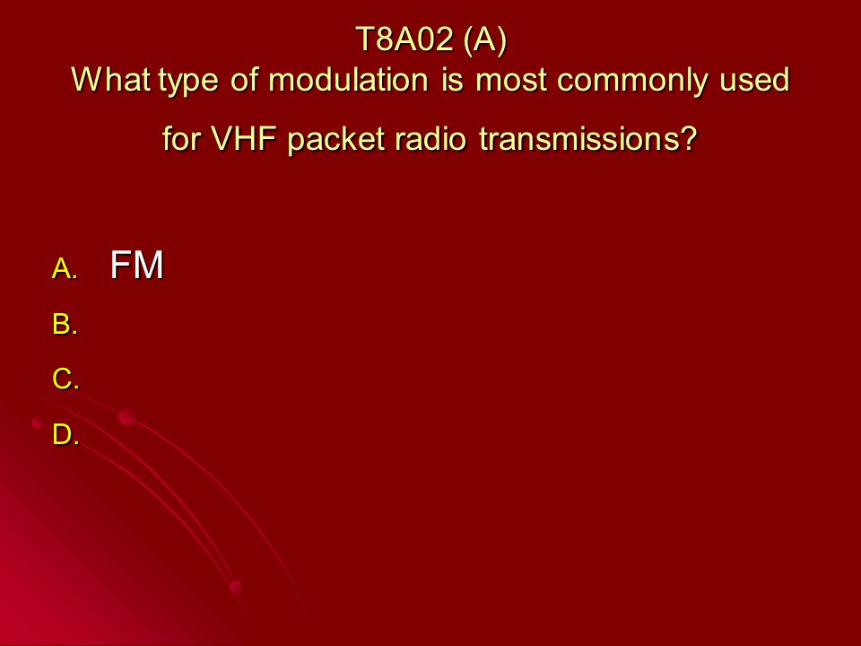 T8A02 (A) What type of modulation is most commonly used for VHF packet radio transmissions.
