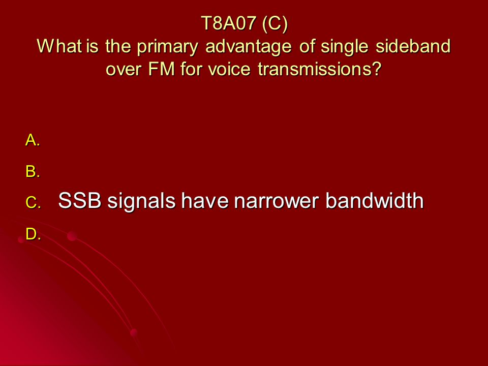 T8A07 (C) What is the primary advantage of single sideband over FM for voice transmissions.