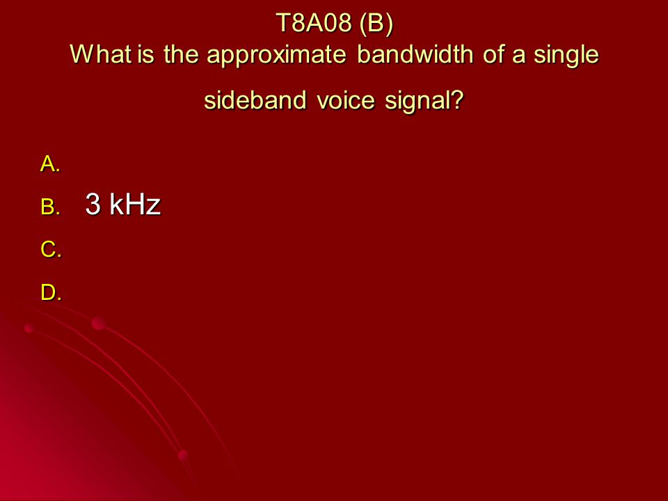 T8A08 (B) What is the approximate bandwidth of a single sideband voice signal.