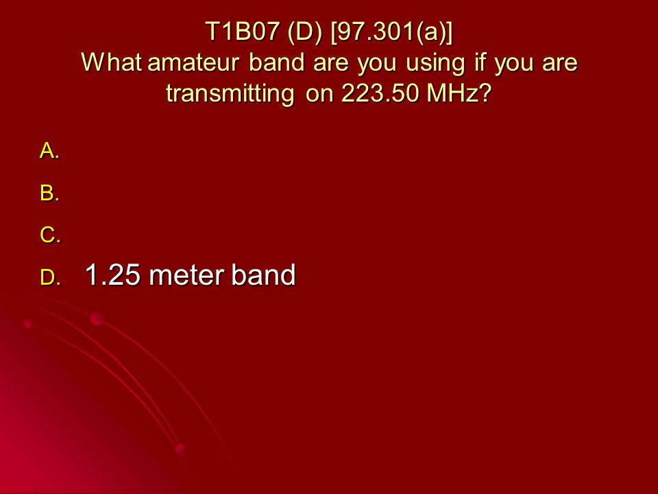 T1B07 (D) [97.301(a)] What amateur band are you using if you are transmitting on 223.50 MHz.