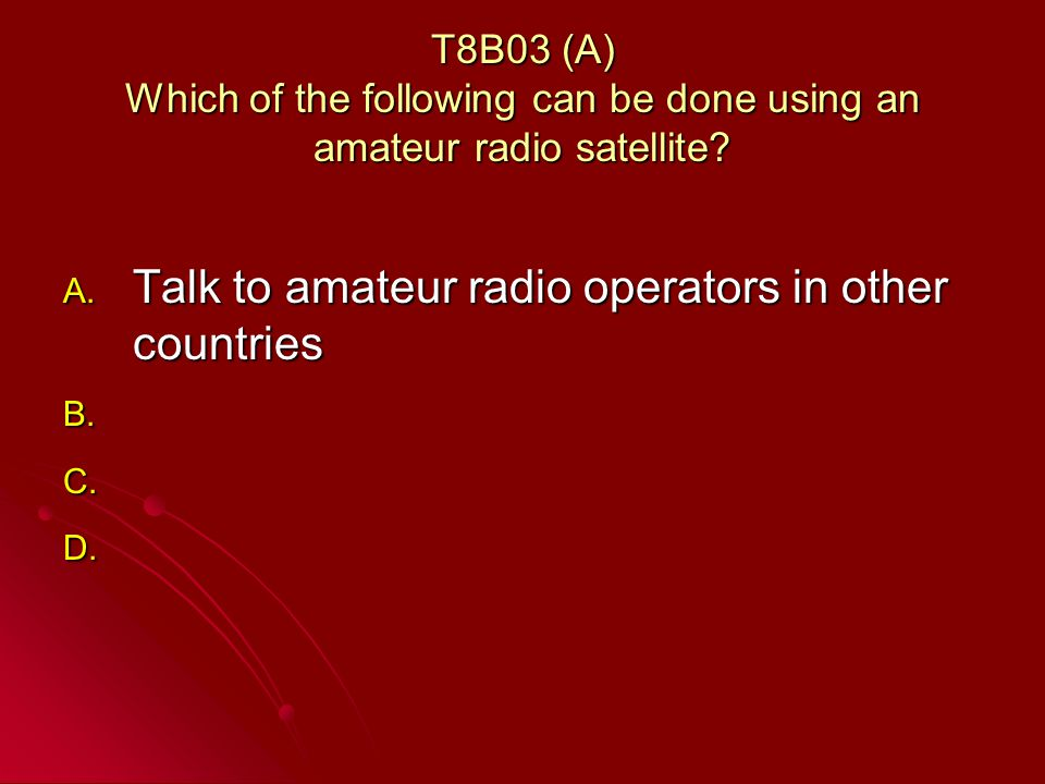 T8B03 (A) Which of the following can be done using an amateur radio satellite.