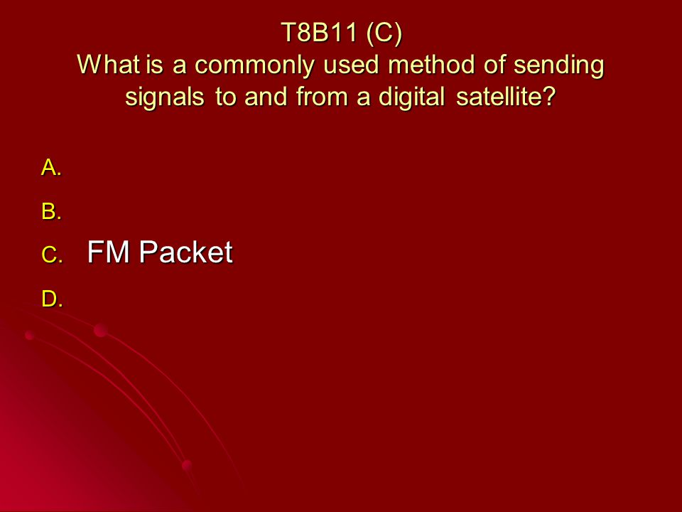 T8B11 (C) What is a commonly used method of sending signals to and from a digital satellite.