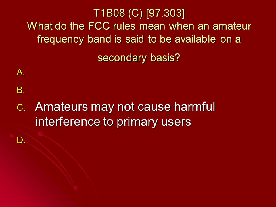 T1B08 (C) [97.303] What do the FCC rules mean when an amateur frequency band is said to be available on a secondary basis.