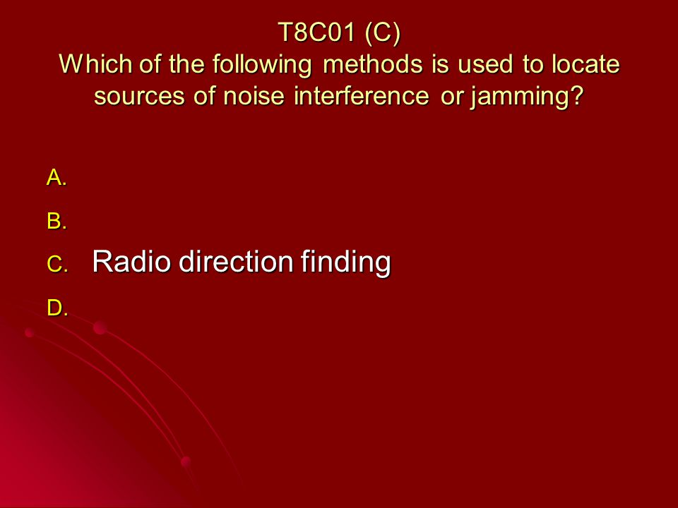 T8C01 (C) Which of the following methods is used to locate sources of noise interference or jamming.