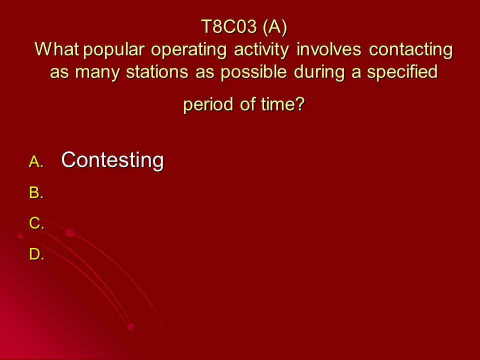 T8C03 (A) What popular operating activity involves contacting as many stations as possible during a specified period of time.