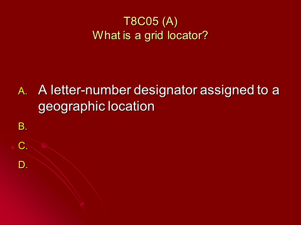 T8C05 (A) What is a grid locator. A.