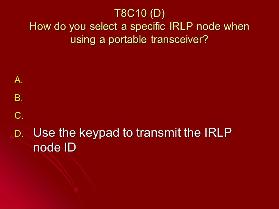 T8C10 (D) How do you select a specific IRLP node when using a portable transceiver.