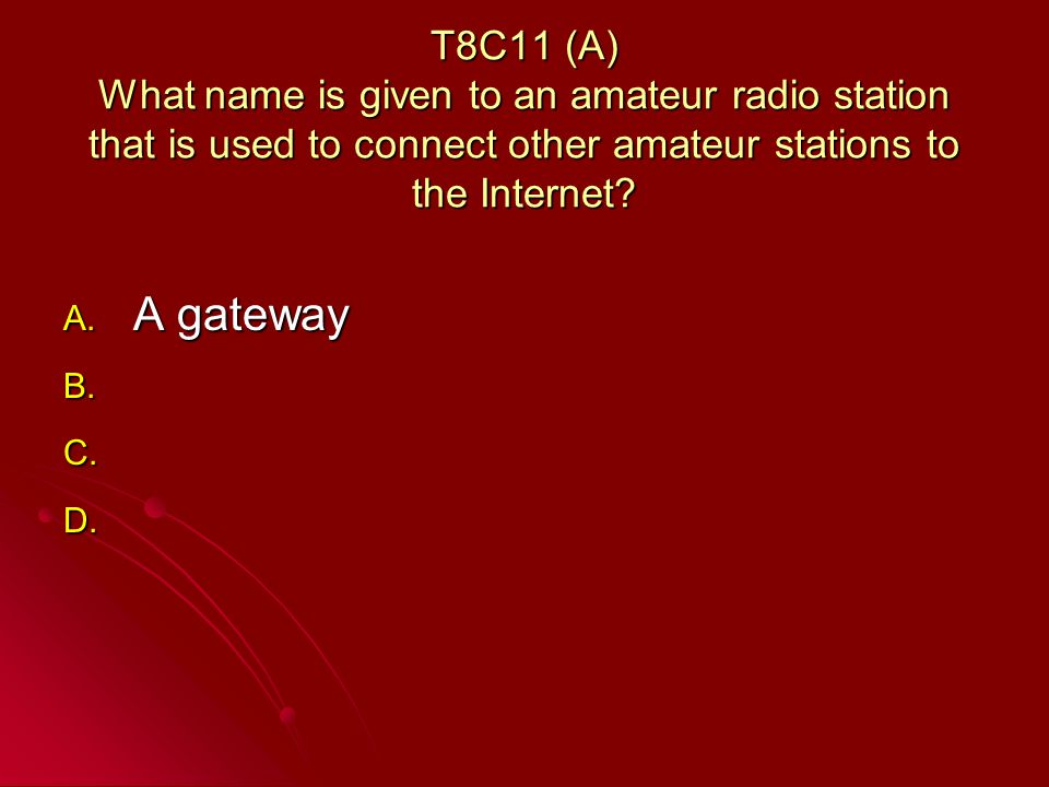 T8C11 (A) What name is given to an amateur radio station that is used to connect other amateur stations to the Internet.